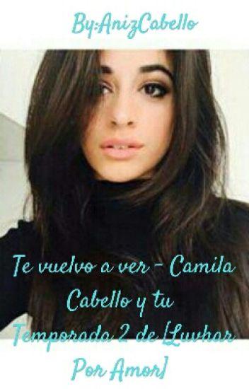 Te Vuelvo A Ver 《Segunda Temporada》 [Camila Cabello] ❤ #Wattys2017