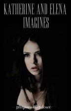 Katherine & Elena Imagines by Sleepingintosilence