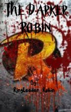 The Darker Robin  by RingLeader_Robin