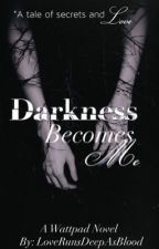 Darkness Becomes Me by LoveRunsDeepAsBlood