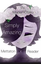 Simply Amazing (Mettaton X Reader) by MadamOtaku