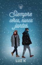 Siempre cerca Nunca juntos. by Luz_Ka