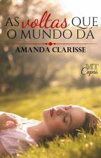 As voltas que o mundo dá by Amanda_Clarisse