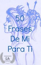 50 Frases de mi para ti by LaBarritaAllen
