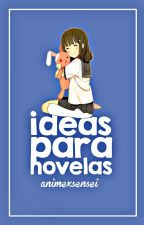 Ideas para Novelas. by animexsensei
