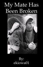 My Mate Has Been Broken by _stilesstilinski24_