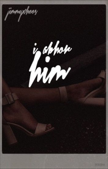 i abhor him | pjm