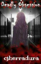 Deadly Obsession (unedited) by cjherradura