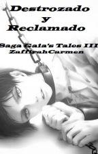 Destrozado y Reclamado (Saga Gaia's Tales III) by ZaffirahCarmen