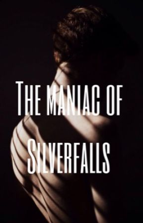 The Maniac of Silver Falls by rose_cx