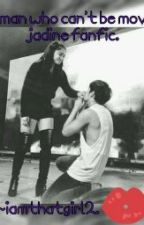 THE MAN WHO CANT BE MOVED. (Jadine Fanfiction) by GianneII