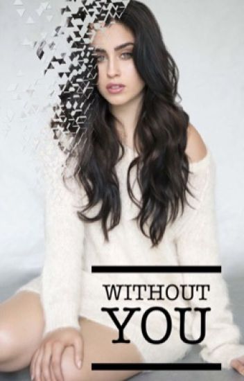 Without you. (Camren)