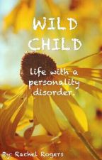 Wild Child: Life With A Personality Disorder by AfterglowDreads