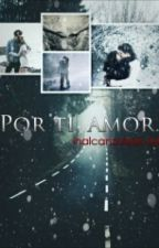 Por Ti Amor •  Inalcanzables #6  • by BethMontiel