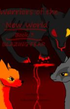 .:OLD:. Warriors of the New World ~Book 3~ Blazing Fear by KibaWhiteWarrior