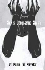 Sam's Depressing Story (Samgladiator RP fanfic)[COMPLETED] by Axel_The_Muffincat