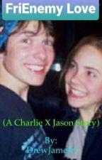 FriEnemie love (a Charlie X Jason story) by DrewJames9