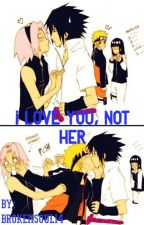 I love you, not her (SasuNaru) by BrokenSoul14