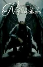 NOVEL OF THE NIGHTWALKERS by YlCero
