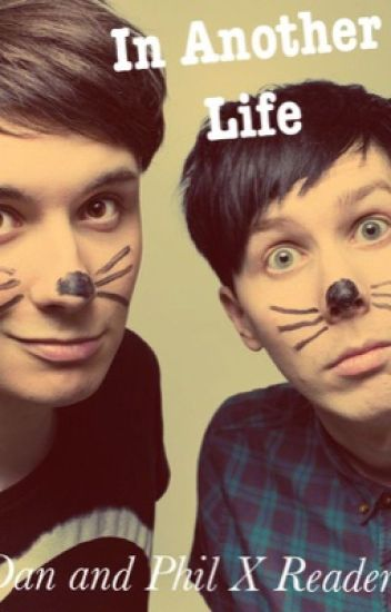 In Another Life (Dan and Phil X Reader)