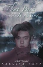 [1] That Bitch Is Mine (ft. Oh Se-hun)  by -kinkybieft