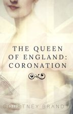 The Queen of England: Coronation (Drabbles) by CourtneyBrandt4