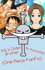 ASL'S Older Brother (One Piece FanFic) by Asuka1920
