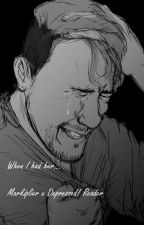 When I had her... Markiplier x Depressed! Reader (Discontinued) by HellaGayHomoSapien