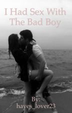 I Had sex With The Bad Boy by hayes_lover23
