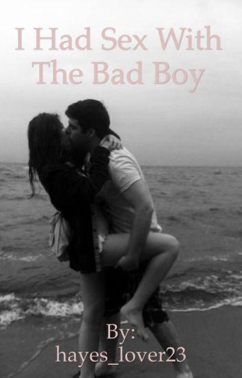 I Had sex With The Bad Boy