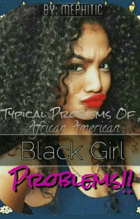 Typical Black Girl Problems by Mephitic