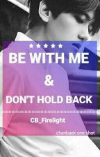 Be With Me & Don't Hold Back by CB_Firelight