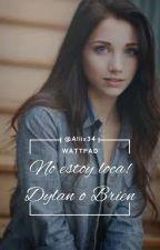 No estoy loca! l Dylan O'Brien by NotPerfect176