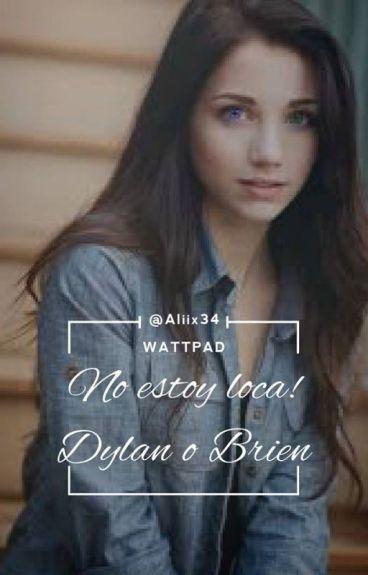 No estoy loca! l Dylan O'Brien