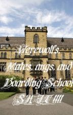 Werewolves, Mates, Gangs, and Boarding School SHIT by NinjaRockStarZ