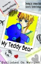 My Teddy Bear (ON GOING ) by WatchWerUGoing