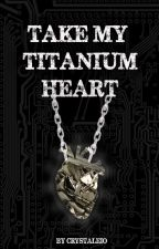 Take my titanium heart. by CrystalEio