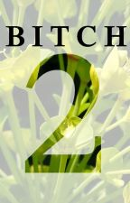 B.I.T.C.H (Beautiful, Intelligent, Talented, Complicated and Hot)Book 2 by queafzan