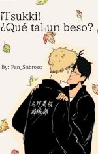 ¡Tsukki! ¿¡Que Tal Un Beso!? by Pan_sabroso