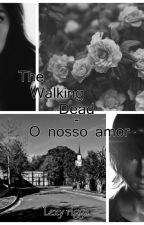 The Walking Dead - O Nosso Amor by lexy_riggs