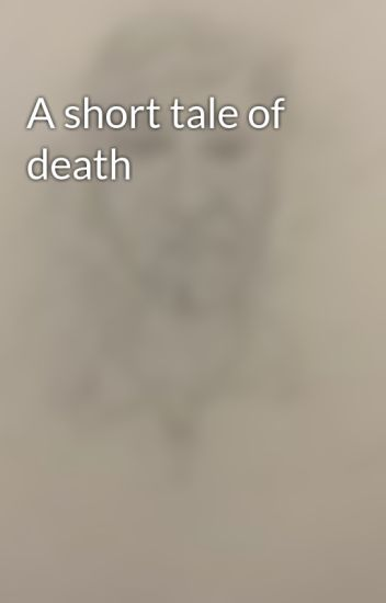 A short tale of death