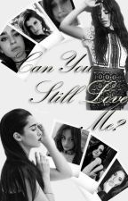 Can You Still Love Me? (GxG) (Camren) by MelT_Me