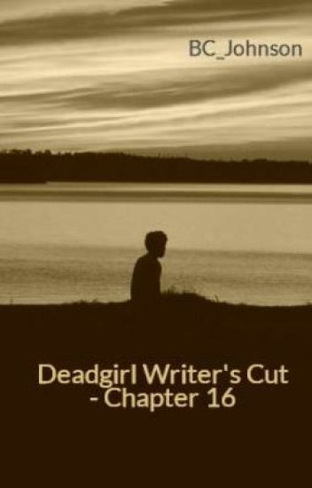 Deadgirl Writer's Cut - Chapter 16