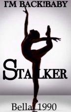 Stalker!I'M BACK!BABY//*PAUSIERT* by Bella_1990