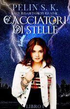 Cacciatori di Stelle (Libro I) by xpeachysunflowerx