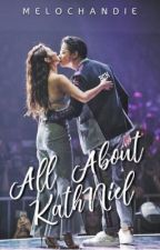 All About KathNiel by kdmelodyyy