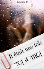 Il était une fois : Toi et Moi (TERMINÉE) by caroandcoo
