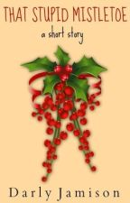 That Stupid Mistletoe by Monrosey