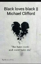 Black loves black || Michael Clifford by Mrs_Lar_Morandi