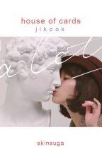 house of cards ⚛ {ji&kook} by skinsuga